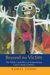 Beyond The Victim – The Politics and Ethics of Empowering Cairo's Street Children - Cairo Scholarship Online