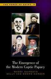 The Emergence of the Modern Coptic Papacy: The Popes of Egypt: A History of the Coptic Church and Its Patriarchs, Volume 3