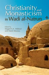 Christianity and Monasticism in Wadi al-NatrunEssays from the 2002 International Symposium of the Saint Mark Foundation and the Saint Shenouda the Archimandrite Coptic Society$