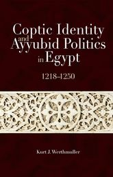 Coptic Identity and Ayyubid Politics in Egypt – 1218–1250 | Cairo Scholarship Online