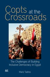 Copts at the CrossroadsThe Challenges of Building Inclusive Democracy in Egypt
