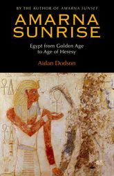 Amarna SunriseEgypt from Golden Age to Age of Heresy