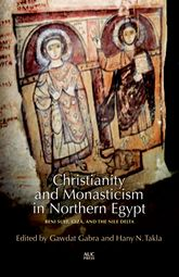 Christianity and Monasticism in Northern Egypt – Beni Suef, Giza, Cairo, and the Nile Delta - Cairo Scholarship Online