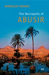 Abusir – The Necropolis of the Sons of the Sun - Cairo Scholarship Online