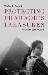 Protecting Pharaoh's TreasuresMy Life in Egyptology